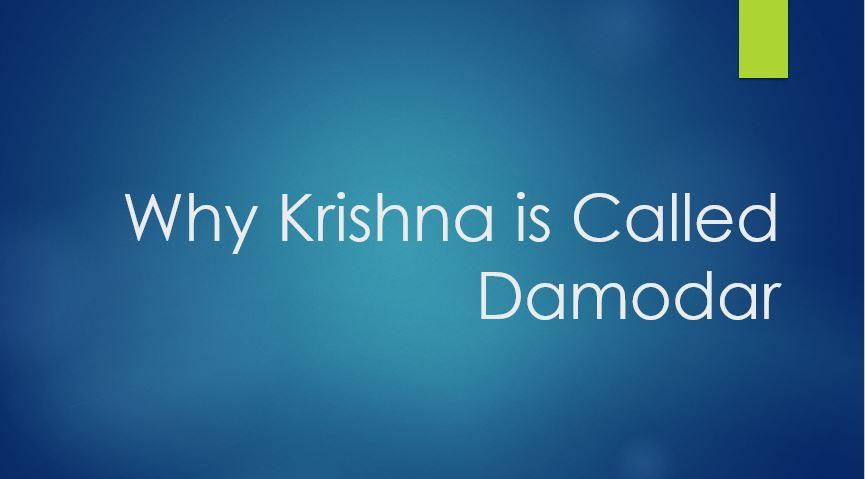Why Krishna is called Damodar