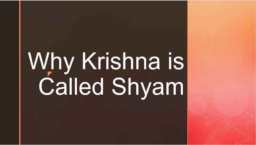Why Krishna is called Shyam